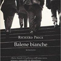 Richard Price  -  Balene Bianche (Neri Pozza Editore, 2016)