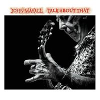 John Mayall - Talk About That (Forty Below Rec., 2017)