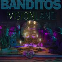 Banditos - Visionland (Bloodshot Records, 2017)